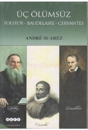 Üç Ölümsüz Tolstoy / Baudelaire / Cervantes-Andre Suarez