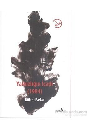 Yalnızlığın İcadı 1984-Bülent Parlak