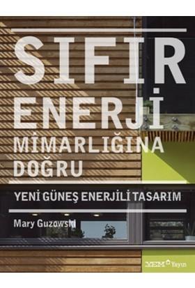 Sıfır Enerji Mimarlığına Doğru: Yeni Güneş Enerjili Tasarım - Mary Guzowski