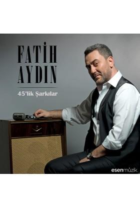 Fatih Aydın - 45'lik Şarkılar
