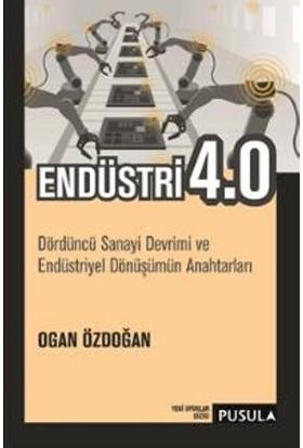 Endüstri 4.0:Dördüncü Sanayi Devrimi Ve Endüstriyel Dönüşümü - Ogan Özdoğan
