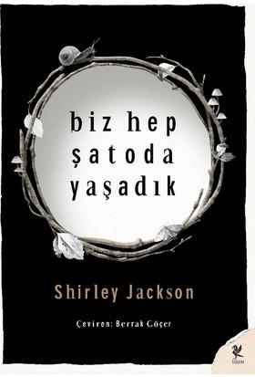 Biz Hep Şatoda Yaşadık - Shirley Jackson