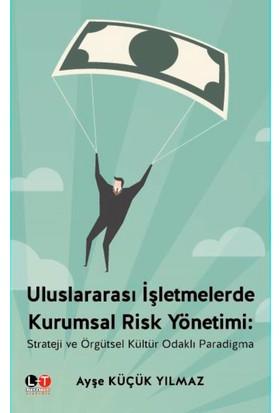 Uluslararası İşletmelerde Kurumsal Risk Yönetimi:Strateji Ve Örgütsel Kültür Odaklı Paradigma