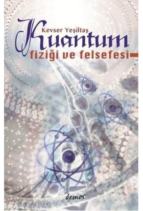 Kuantum Fiziği Ve Felsefesi - Kevser Yeşiltaş
