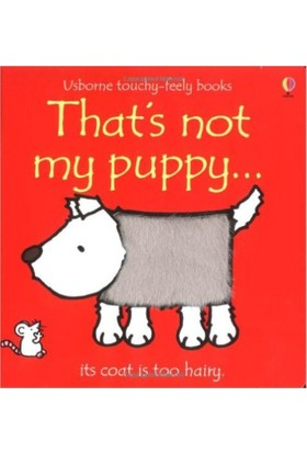 That'S Not My Puppy: Its Coat Is Too Hairy(Usborne Touchy-Feely Books) - Fiona Watt