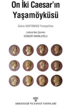 On İki Caesar'In Yaşamöyküsü - Gaius Suetonius Tranquillus