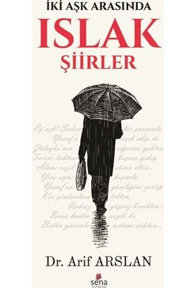 İki Aşk Arasında Islak Şiirler - Arif Arslan