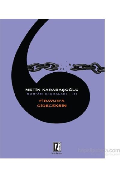 Kuran Okumaları – 3 Firavun'A Gideceksin-Metin Karabaşoğlu