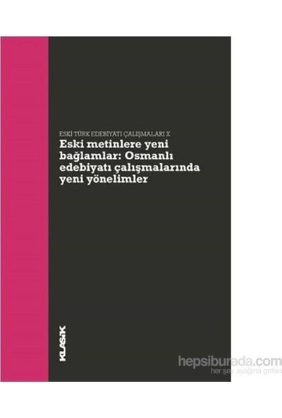 Eski Metinlere Yeni Bağlamlar Osmanlı Edebiyatı Çalışmalarında Yeni Yönelimler-Kolektif