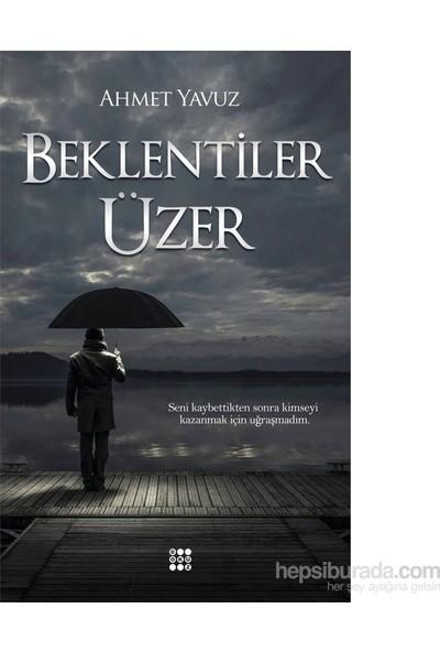 Beklentiler Üzer - Ahmet Yavuz