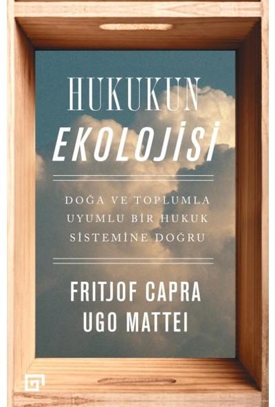 Hukukun Ekolojisi: Doğa Ve Toplumla Uyumlu Bir Hukuk Sistemine Doğru - Fritjof Capra