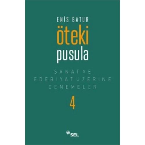 Öteki Pusula: Sanat Ve Edebiyat Üzerine Denemeler 4-Enis Batur