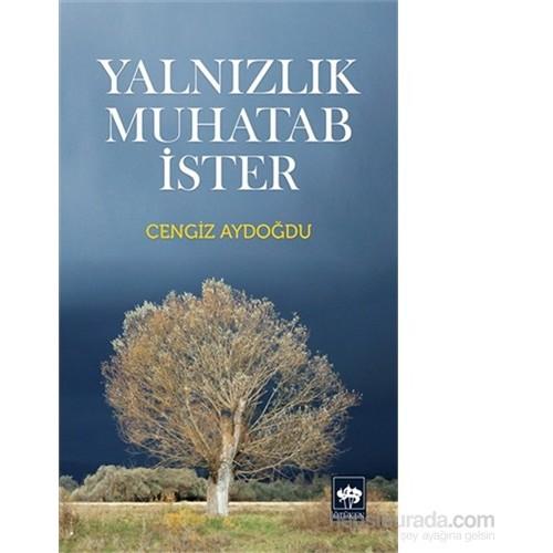 Yalnızlık Muhatab İster-Cengiz Aydoğdu