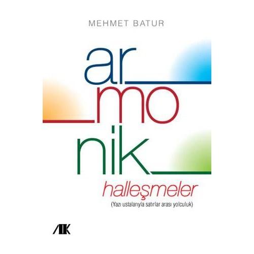 Armonik Halleşmeler - (Yazı Ustalarıyla Satırlar Arası Yolculuk)-Mehmet Batur