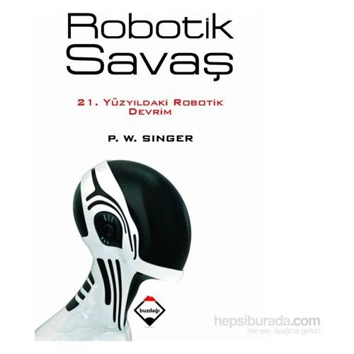 Robotik Savaş: 21. Yüzyıldaki Robotik Devrim