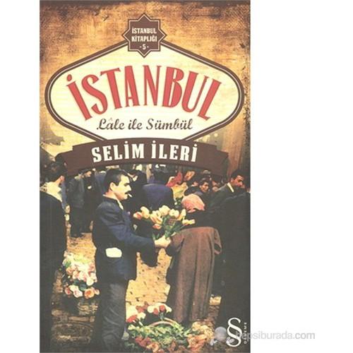 İstanbul - Lâle İle Sümbül-Selim İleri