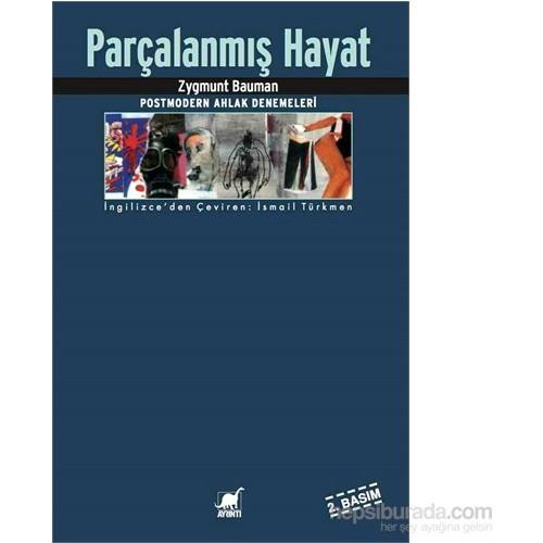 Parçalanmış Hayat (2. Basım) Postmodern Ahlak Denemeleri-Zygmunt Bauman