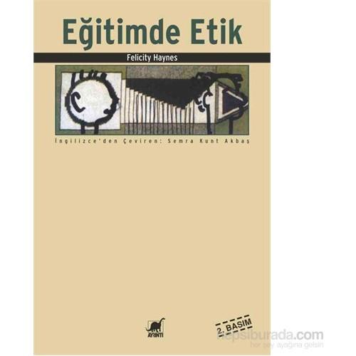 Eğitimde Etik (2. Basım)-Felicity Haynes