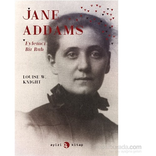 Jane Addams: Eylemci Bir Ruh - Louise W. Knight