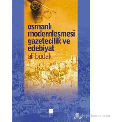 Osmanlı Modernleşmesi Gazeticilik Ve Edebiyat-Ali Budak