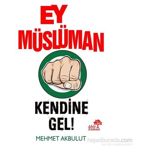 Ey Müslüman Kendine Gel!-Mehmet Akbulut