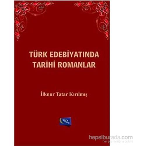 Türk Edebiyatında Tarihi Romanlar-İlknur Tatar Kırılmış