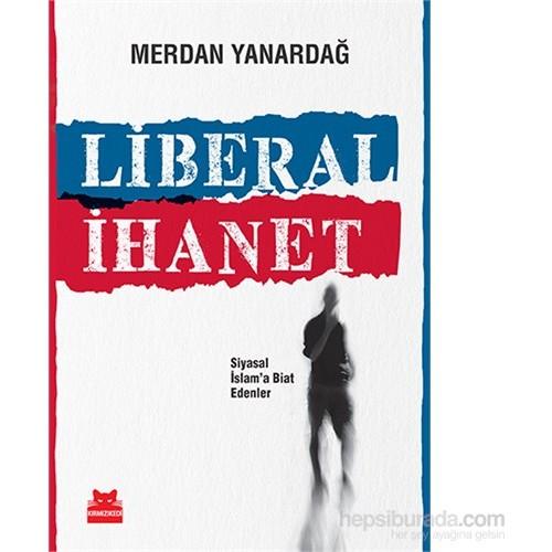 Liberal İhanet - Siyasal İslama Biat Edenler