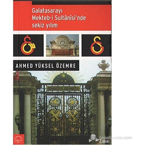 Galatasaray-ı Mektebi Sultânîsinde Sekiz Yılım