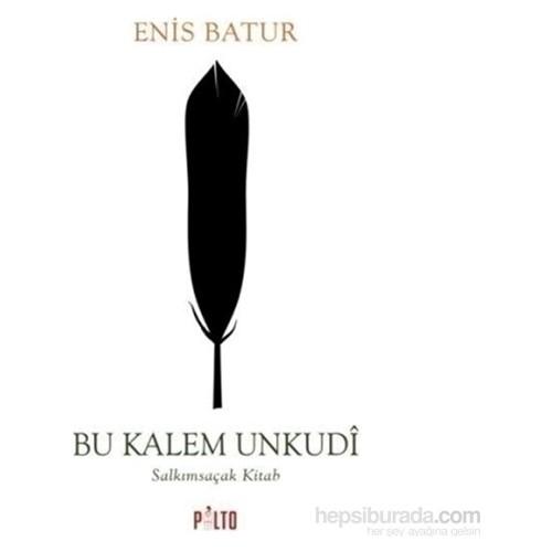 Bu Kalem Unkudi - Salkımsaçak Kitab-Enis Batur
