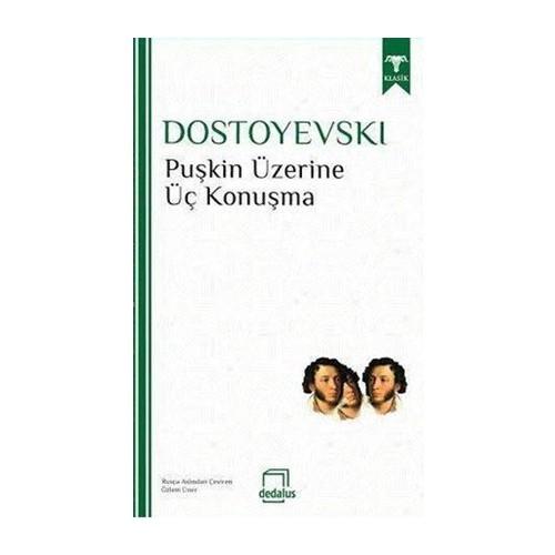 Puşkin Üzerine Üç Konuşma-Fyodor Mihayloviç Dostoyevski
