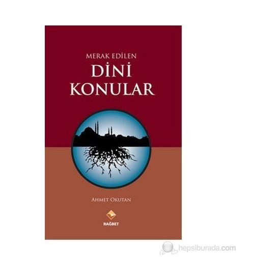 Merak Edilen Dini Konular-Ahmet Okutan