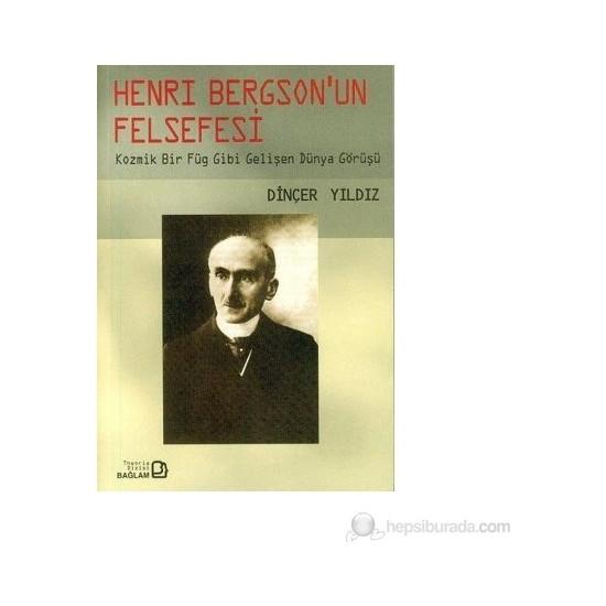 Henri Bergson'un Felsefesi Kozmik Bir Füg Gibi Gelişen Dünya Görüşü