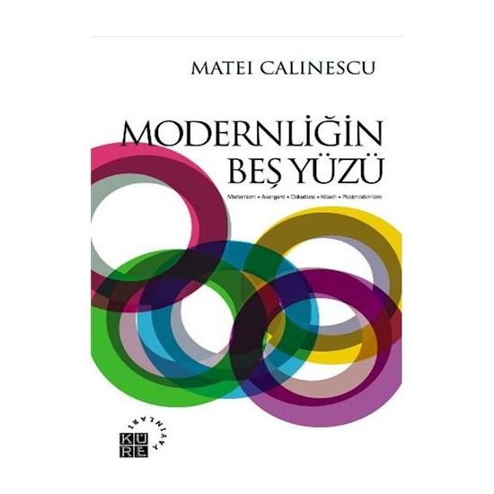 Modernliğin Beş Yüzü - Matei Calinescu