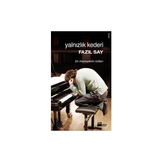 Yalnızlık Kederi - Bir Müzisyenin Notları - Fazıl Say