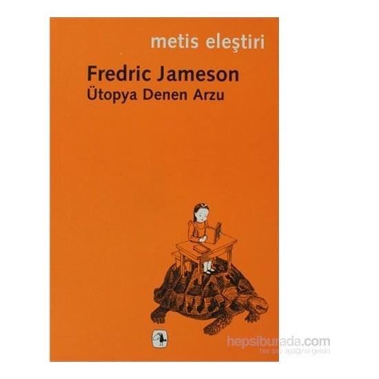 Ütopya Denen Arzu-Fredric Jameson
