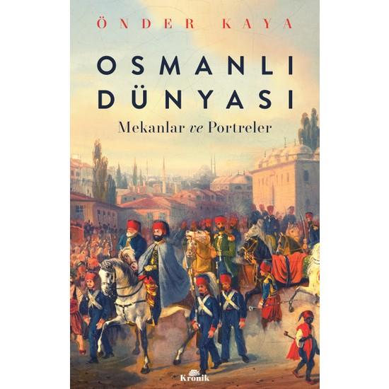 Osmanlı Dünyası:Mekanlar Ve Portreler - Önder Kaya