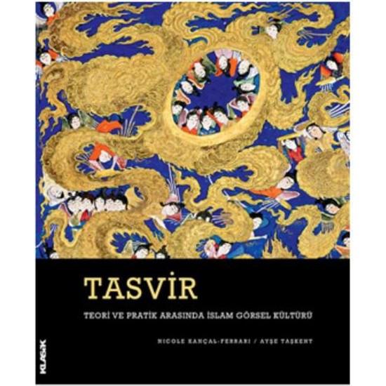 Tasvir Teori Ve Pratik Arasında İslam Görsel Kültürü (Cilti)