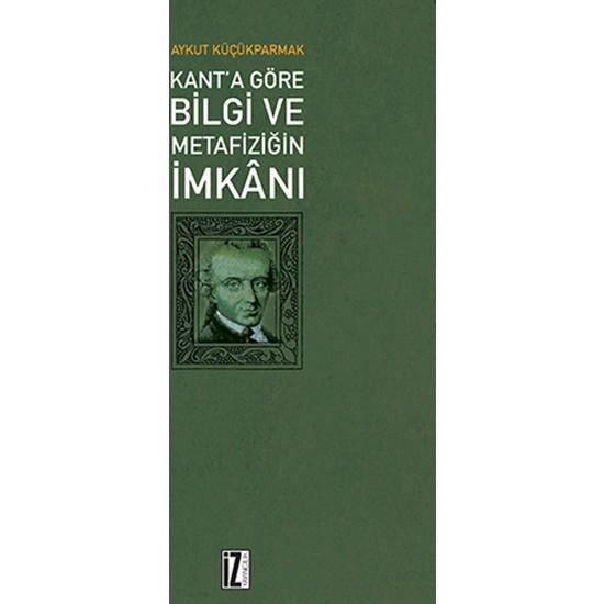 Kant' Göre Bilgi Ve Metafiziğin İmkanı
