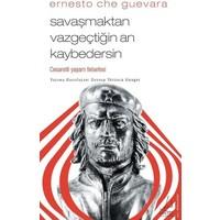 Savaşmaktan Vazgeçtiğin An Kaybedersin - Ernesto Che Guevara