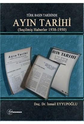 Türk Basın Tarihinde - Ayın Tarihi; (Seçilmiş Haberler 1938-1950) - İsmail Eyyupoğlu