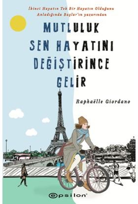 Mutluluk Sen Hayatını Değiştirince Gelir - Raphaëlle Giordano