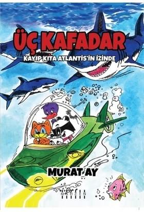 Üç Kafadar - Kayıp Kıta Atlantis'in İzinde - Murat Ay