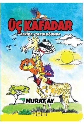 Üç Kafadar - Afrika Yolculuğunda - Murat Ay
