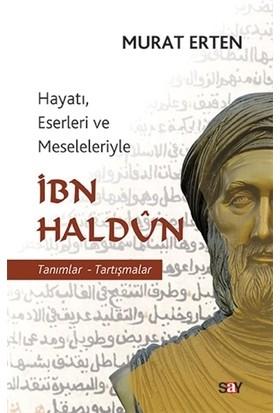 Hayatı, Eserleri ve Meseleleriyle İbn Haldun - Murat Erten