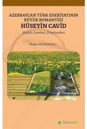 Azerbaycan Türk Edebiyatının Büyük Romantiği Hüseyin Cavid - Nergiz Gahramanlı