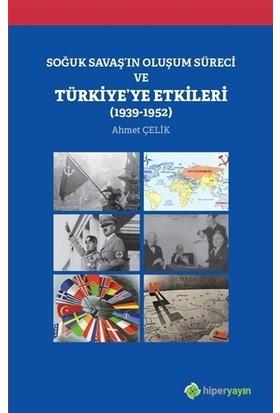 Soğuk Savaş'In Oluşum Süreci Ve Türkiye'ye Etkileri (1939-1952) - Ahmet Çelik