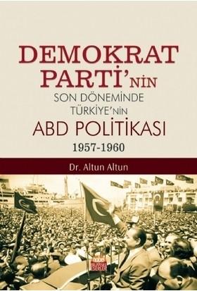 Demokrat Parti'nin Son Döneminde Türkiye'nin Abd Politikası (1957-1960) - Altun Altun