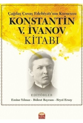 Çağdaş Çuvaş Edebiyatı'nın Kurucusu Konstantin V. İvanov Kitabı - Emine Yılmaz