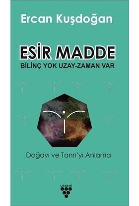Esir Madde - Bilinç Yok Uzay Zaman Var - Ercan Kuşdoğan