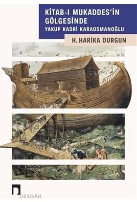 Kitab-I Mukaddes'in Gölgesinde Yakup Kadri Karaosmanoğlu - H. Harika Durgun